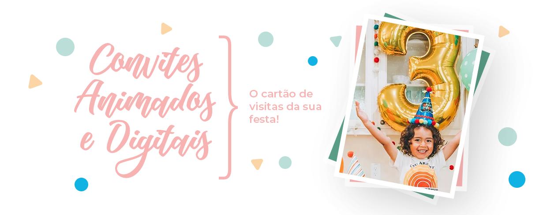 Convites Animados e Digitais, o cartão de visitas da sua festa!